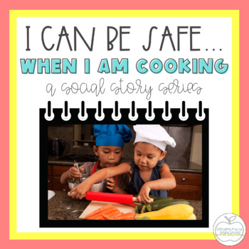 I Can Be Safe When I am Cooking SOCIAL STORY for Special Education