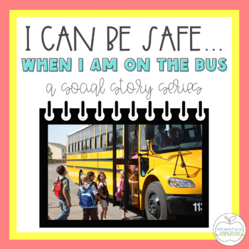 I Can Be Safe When I am on the Bus SOCIAL STORY for Special Education