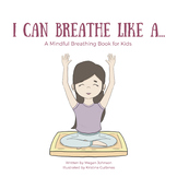 I Can Breathe Like A... A Mindful Breathing Book for Kids