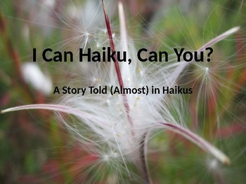 I Can Haiku Can You? A Powerpoint Story to teach about Haikus