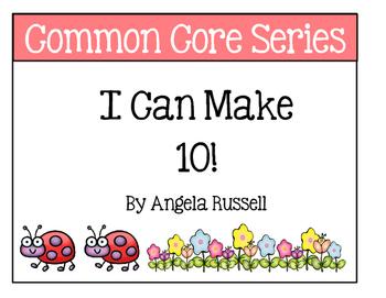 I Can Make 10 ~ Kindergarten Common Core Series