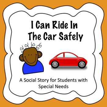 I Can Ride In A Car Safely - A Social Story for Students With Special Needs