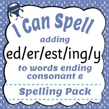 I Can Spell: Adding ed/er/est/ing/y to Words Ending with consonant-e