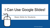 I Can Use Google Slides - The Basics