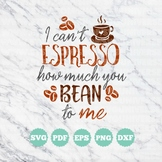I Can't Espresso How Much You Bean to Me SVG Vinyl Cutting File
