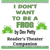 I Don't Want to Be A Frog by Dev Petty - Reader's Theater Companion