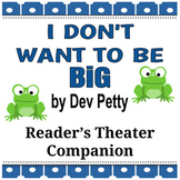 I Don't Want to Be Big by Dev Petty - Reader's Theater Companion