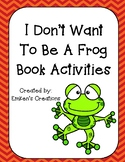 I Don't Want to Be a Frog Book Activities