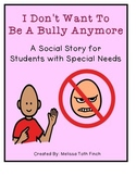I Don't Want to Be a Bully Anymore- Social Story for Students with Special Needs