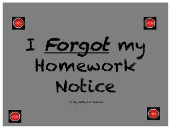 I Forgot my Homework! Notice