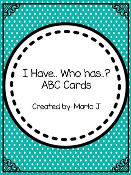 I HAVE... WHO HAS...? ABC Cards