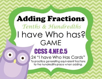 I HAVE WHO HAS: Adding Tenths and Hundredths FRACTIONS CCS