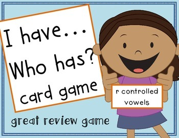 I HAVE... WHO HAS Card Game~ r controlled vowels