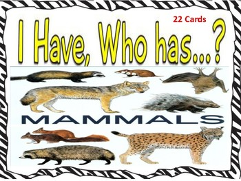 I HAVE WHO HAS MAMMALS (22 Cards)