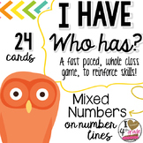 I HAVE WHO HAS:  Mixed Numbers On a Number Line