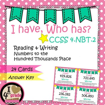 I HAVE WHO HAS:  Reading and Writing Numbers Hundred Thousands CCSS 4.NBT.A.2