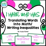 I HAVE, WHO HAS - Translating Words Into Math/ Writing Inequalities