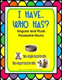 "I HAVE…WHO HAS?  ""Singular and Plural Possessive Nouns"" &"