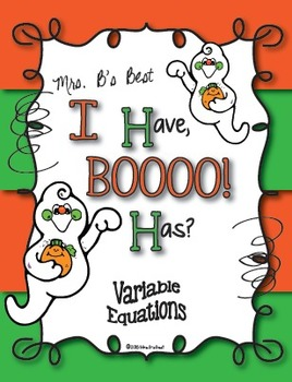 I Have, BOOOO! Has? Variable Equations