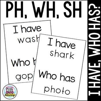 I Have Has, Who Has SH, WH, PH