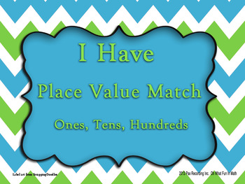 I Have Matching Game **Place Value ones, tens, and hundreds