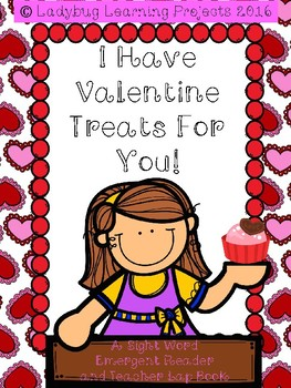 I Have Valentine Treats For You!  (A Sight Word Emergent Reader)