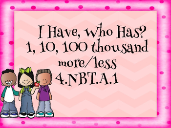 I Have, Who Has? 1, 10, 100 Thousand More or Less Than 4.NBT.A.1