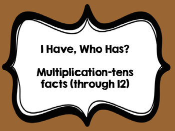 I Have, Who Has 10's Facts (through 12)