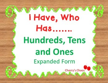I Have, Who Has..........   100's, 10's and 1's  Expanded Form
