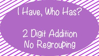 I Have, Who Has? 2 Digit Addition no regrouping