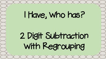 I Have, Who Has? 2 Digit Subtraction with Regrouping