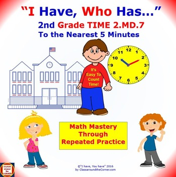 I Have, Who Has… 2nd Grade TIME 2.MD.7 To the Nearest 5 Minutes