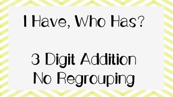 I Have, Who Has? 3 Digit Addition- no regrouping