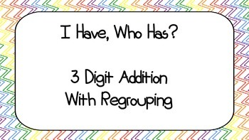 I Have, Who Has? 3 Digit Addition with Regrouping