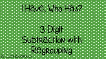 I Have, Who Has? 3 digit subtraction with regrouping