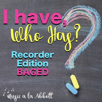 Music: I Have, Who Has?  A BAGED Game for the Recorder