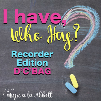 Music: I Have, Who Has?  A D'C'BAG Game for the Recorder