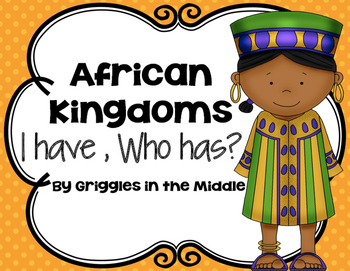 I Have, Who Has: African Kingdoms/ Medieval Africa Vocabulary