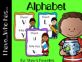 I Have...Who Has...Alphabet {2 Sets}
