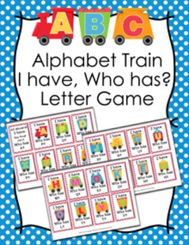 I Have Who Has? Alphabet Train Letter Game