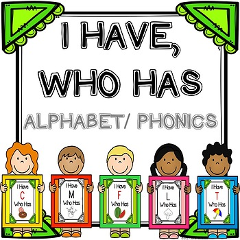 I Have, Who Has Alphabet and Phonics Edition