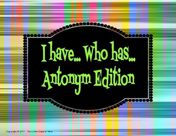 I Have... Who Has  Antonym Edition