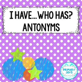 I Have, Who Has...? {Antonyms}