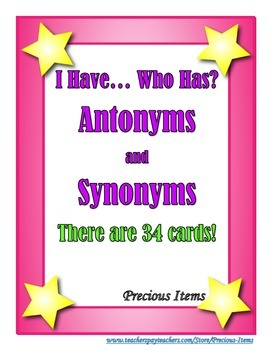 I Have... Who Has?  Antonyms and Synonyms