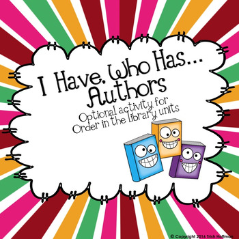 Library Skills:  I Have, Who Has...Authors