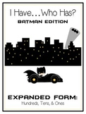 I Have Who Has BATMAN Math Game - Expanded Form 3 Digit 100 10 1 Place Value