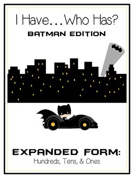I Have Who Has BATMAN Math Game - Expanded Form 3 Digit 10