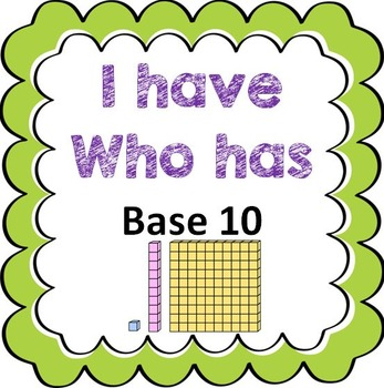 I Have Who Has - Base 10 Blocks