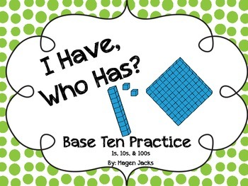 I Have, Who Has?  Base Ten 1s 10s 100s