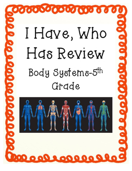 I Have, Who Has Body Systems Review- 5th Grade